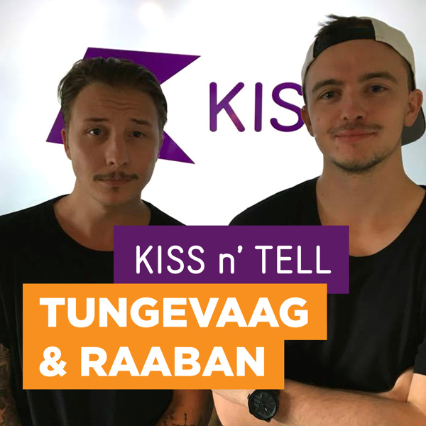 KISS n' Tell med Tungevaag & Raaban